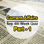 Sept-4th Week Current Affairs Quiz Part 1