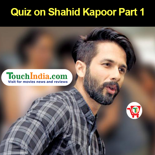 Quiz on Shahid Kapoor Part 1