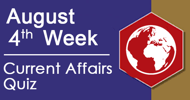 Current Affairs - Aug 4th week 2020