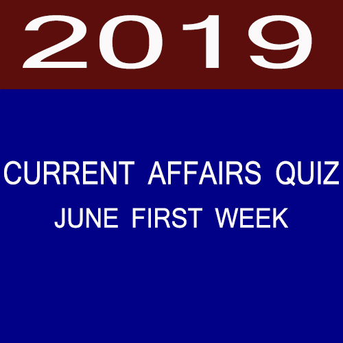 2019 June 1st week current affairs