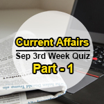 Sept-3rd Week Current Affairs Quiz Part 1