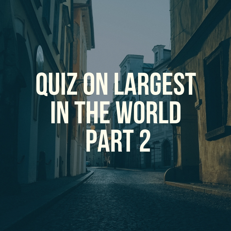 Quiz on Largest in the World Part-2