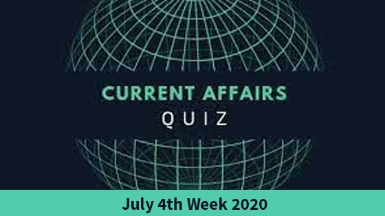 Current Affairs- July 4th week -2020