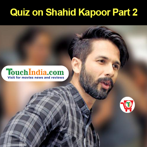 Quiz on Shahid Kapoor Part 2