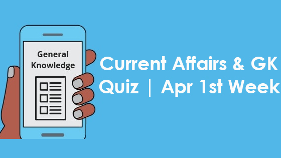 Current Affairs & GK- Apr 1st Week