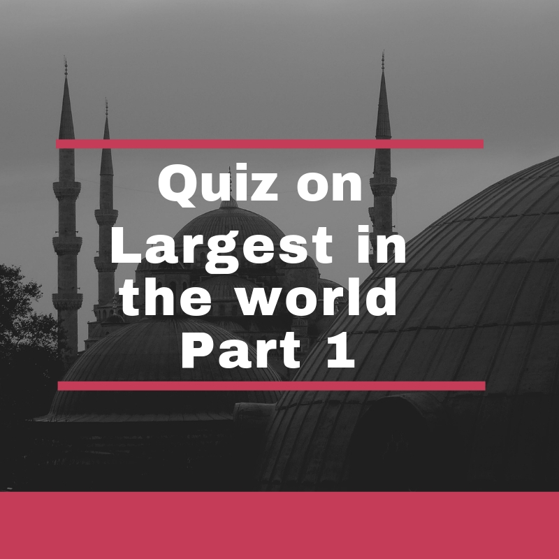 Quiz on Largest in the World Part - 1