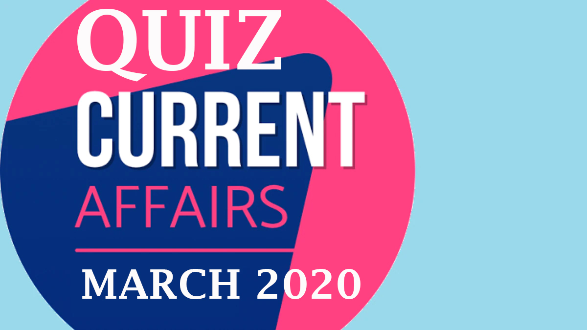 Quiz on Current Affairs Mar 2020