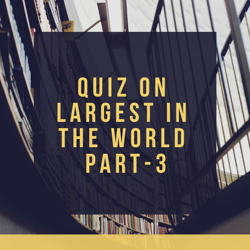 Quiz on Largest in the World Part 3