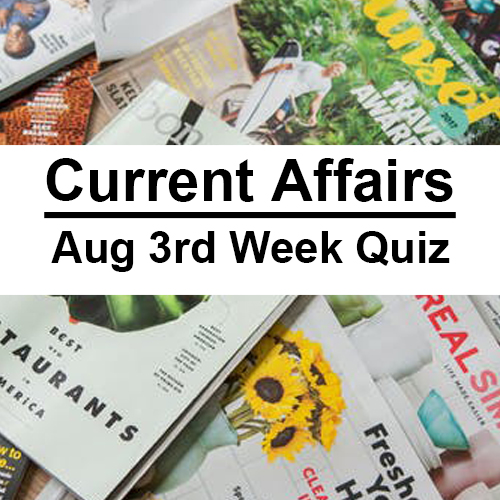 Aug-3rd Week Current Affairs Quiz Part 1