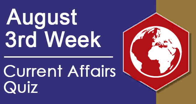 Current Affairs - Aug 3rd week 2020